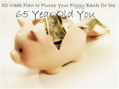 52 Week Plan to Plump Your Piggy Bank For The 65 Year Old You